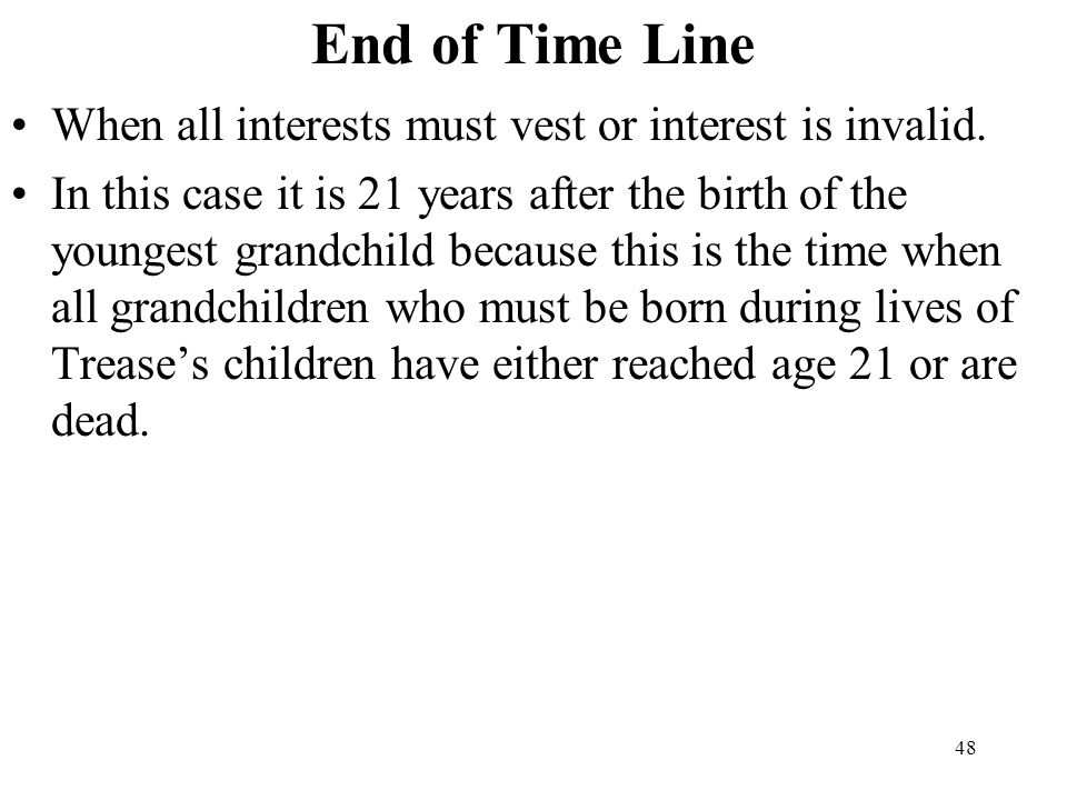 End of Time Line When all interests must vest or interest is invalid.