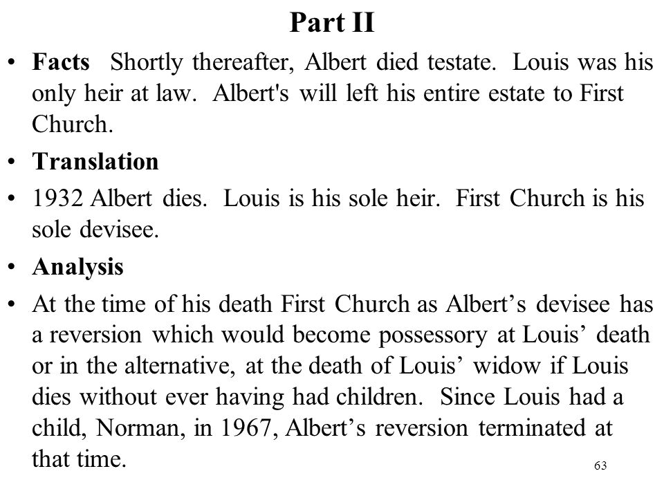 Part II Facts Shortly thereafter, Albert died testate. Louis was his only heir at law. Albert s will left his entire estate to First Church.