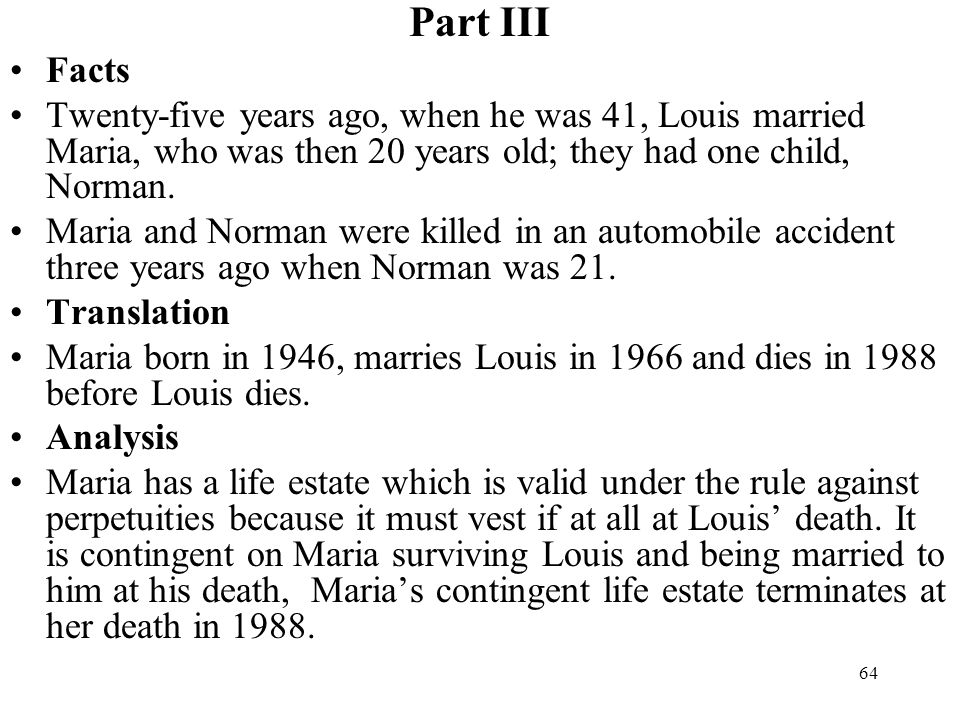 Part III Facts. Twenty-five years ago, when he was 41, Louis married Maria, who was then 20 years old; they had one child, Norman.