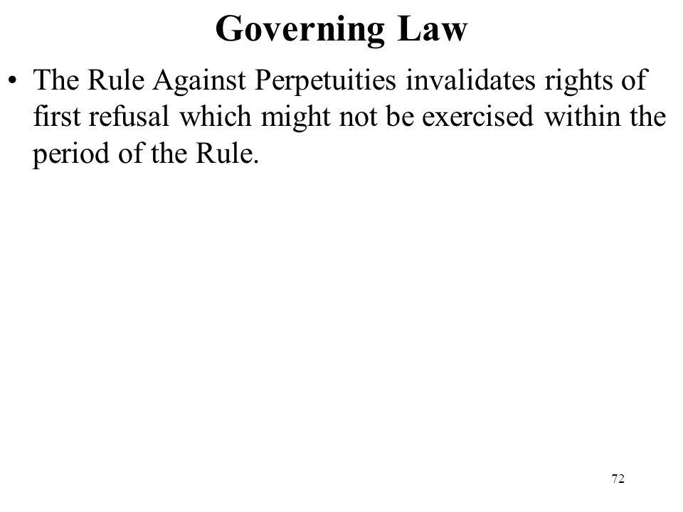 Governing Law The Rule Against Perpetuities invalidates rights of first refusal which might not be exercised within the period of the Rule.