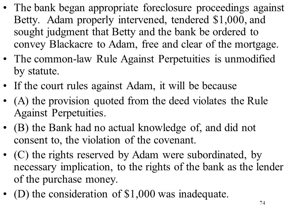 The bank began appropriate foreclosure proceedings against Betty