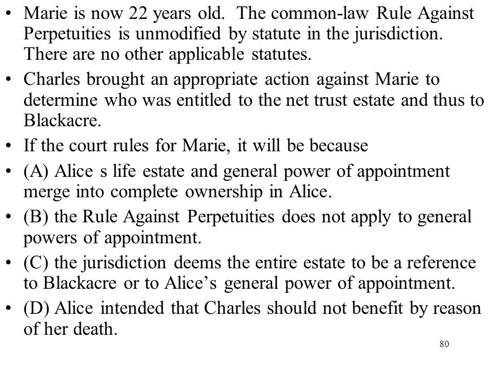Marie is now 22 years old. The common-law Rule Against Perpetuities is unmodified by statute in the jurisdiction. There are no other applicable statutes.