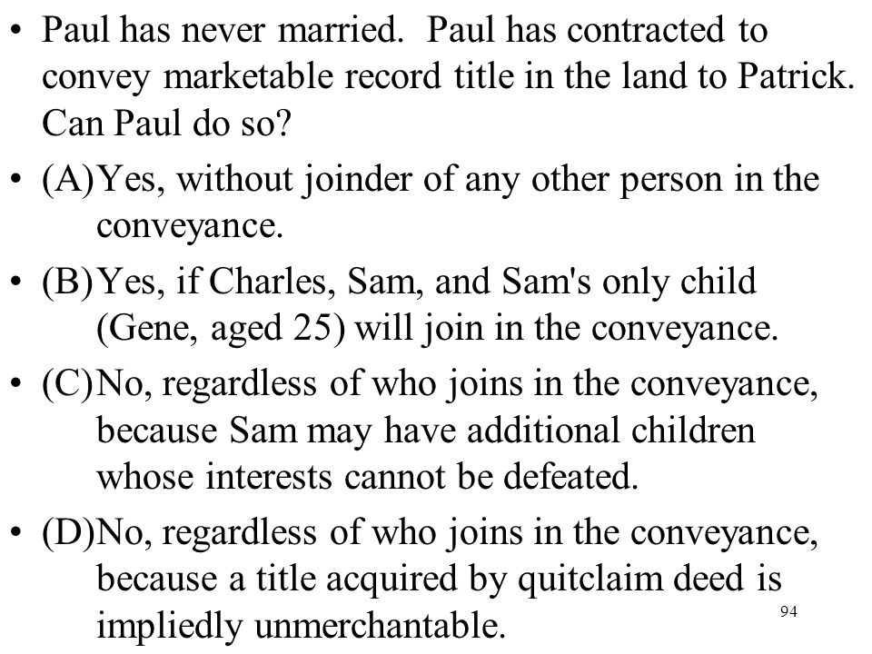 Paul has never married. Paul has contracted to convey marketable record title in the land to Patrick. Can Paul do so