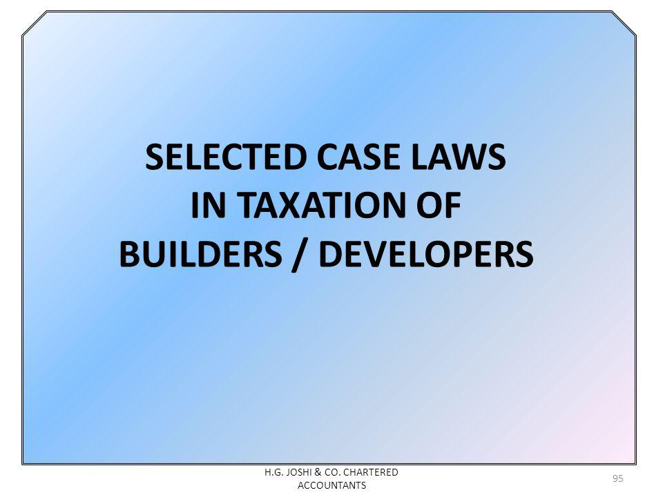 SELECTED CASE LAWS IN TAXATION OF BUILDERS / DEVELOPERS