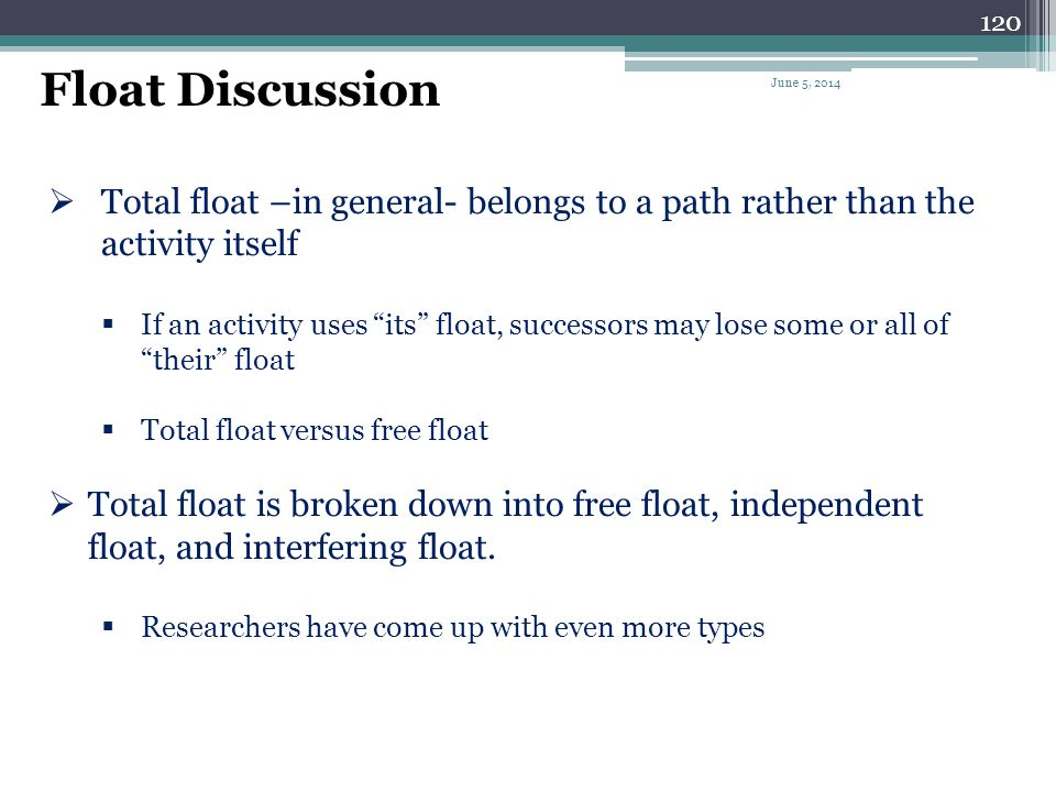 Float Discussion April 1, 2017. Total float –in general- belongs to a path rather than the activity itself.