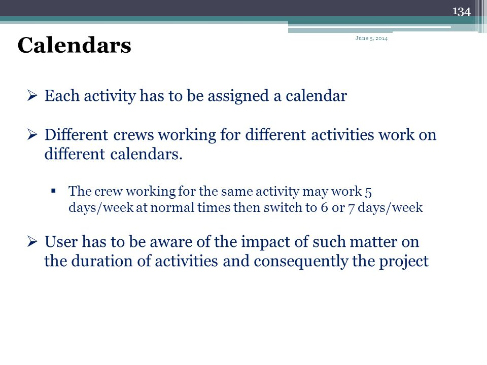 Calendars Each activity has to be assigned a calendar