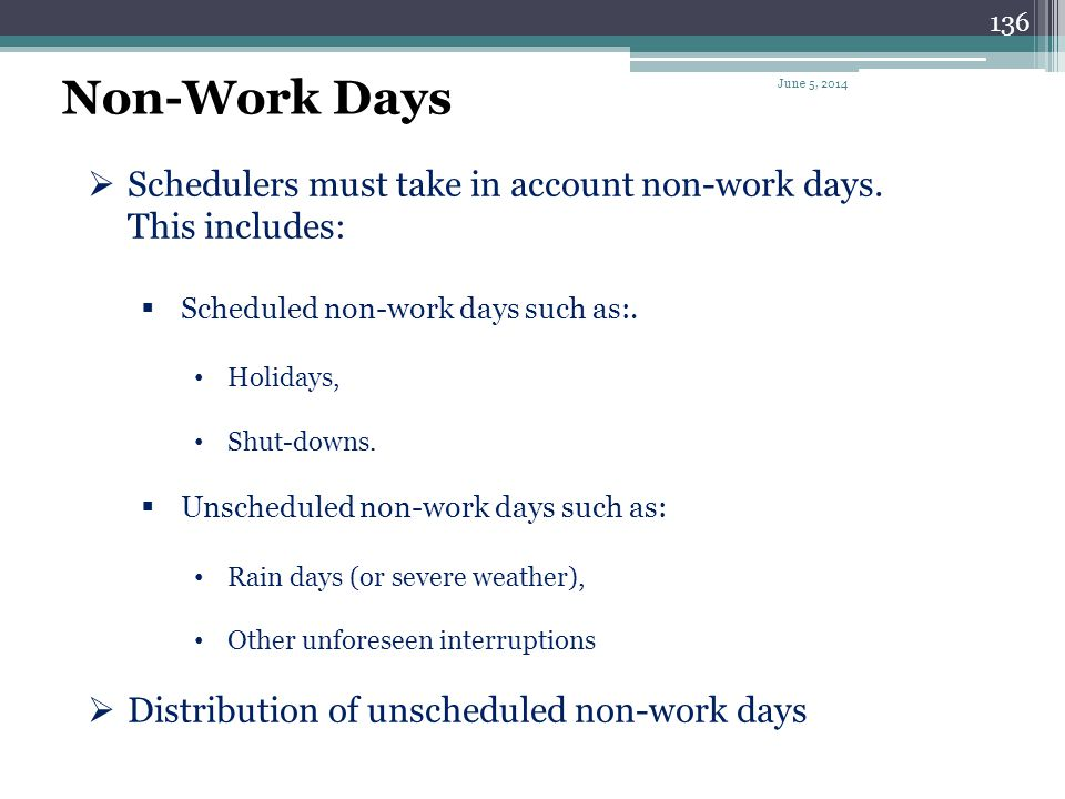 Non-Work Days April 1, 2017. Schedulers must take in account non-work days. This includes: Scheduled non-work days such as:.