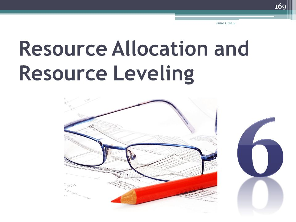 April 1, 2017 Resource Allocation and Resource Leveling 6