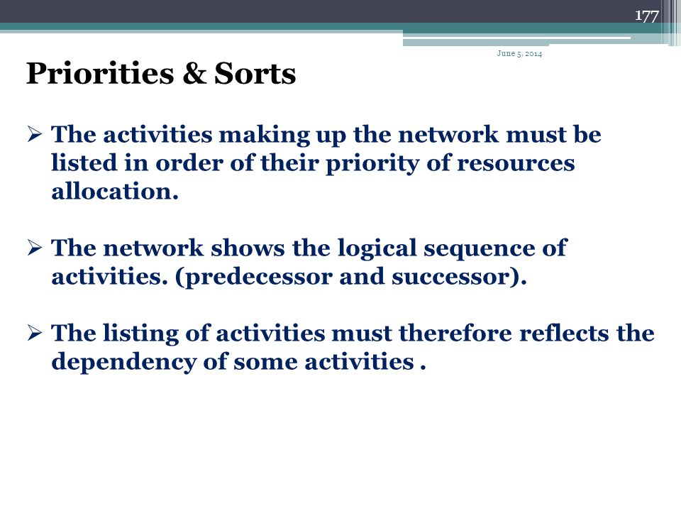 April 1, 2017 Priorities & Sorts. The activities making up the network must be listed in order of their priority of resources allocation.