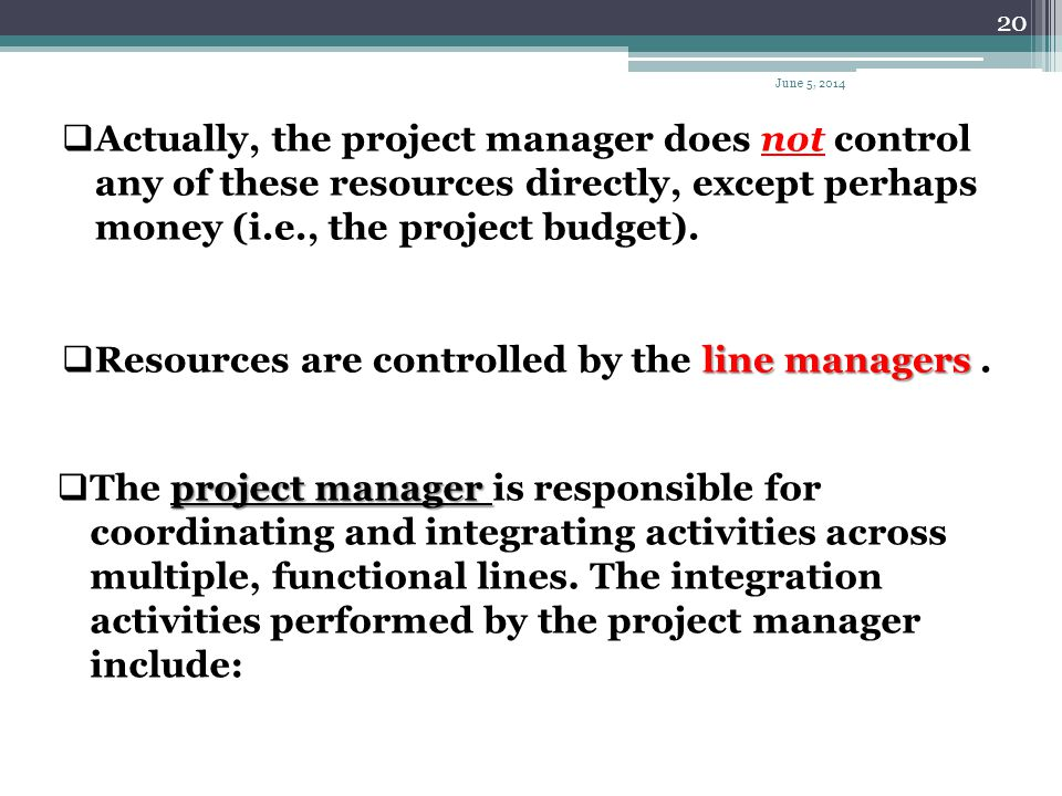 Resources are controlled by the line managers .