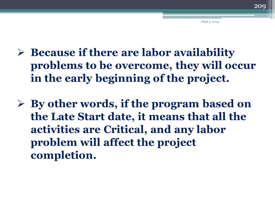 April 1, 2017 Because if there are labor availability problems to be overcome, they will occur in the early beginning of the project.
