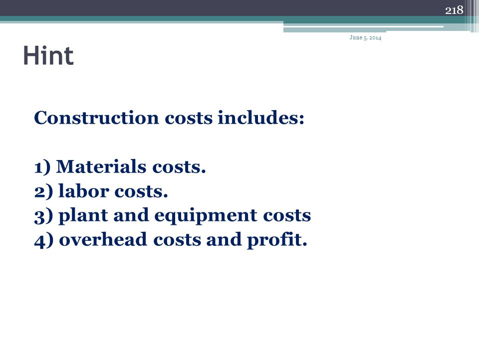 Hint Construction costs includes: 1) Materials costs. 2) labor costs.
