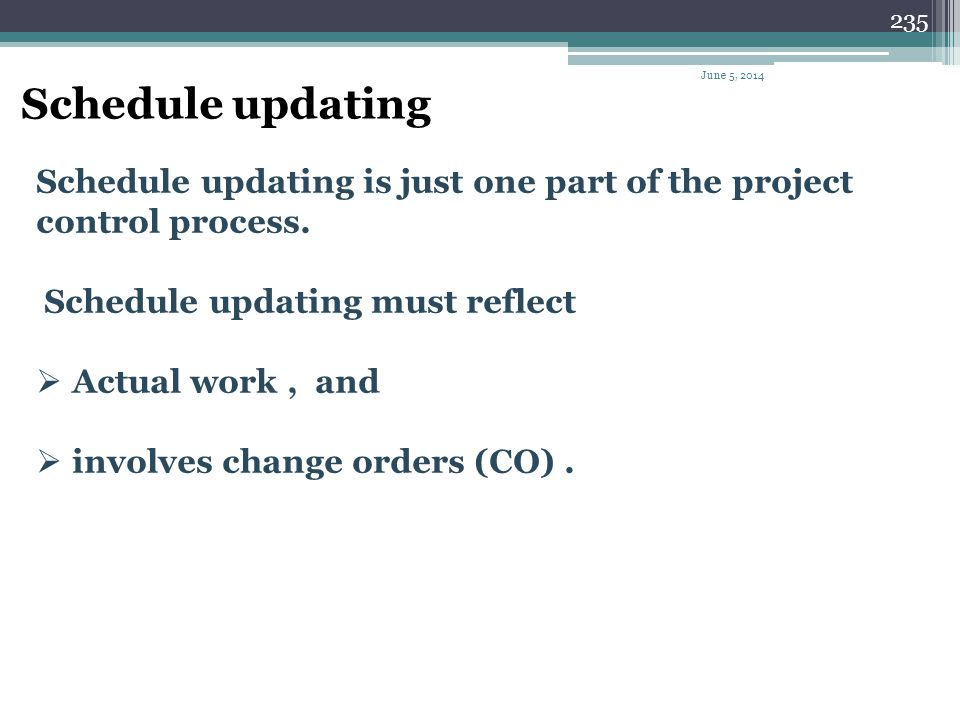 April 1, 2017 Schedule updating. Schedule updating is just one part of the project control process.