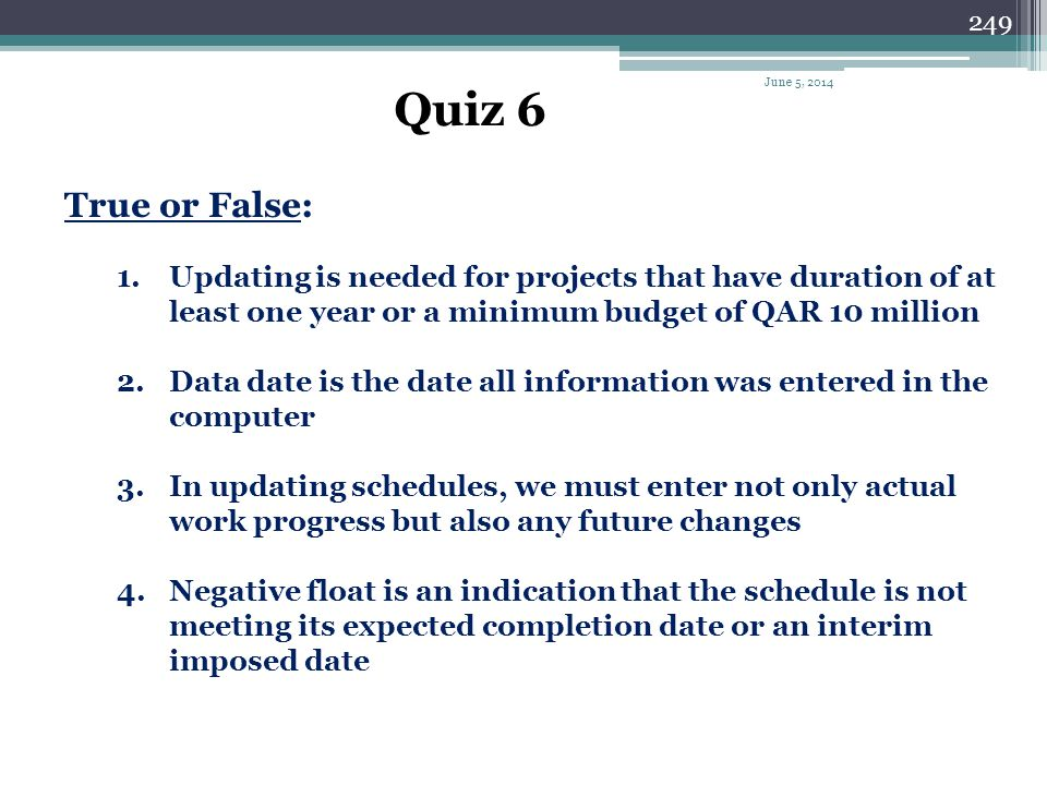 Quiz 6 April 1, 2017. True or False: Updating is needed for projects that have duration of at least one year or a minimum budget of QAR 10 million.