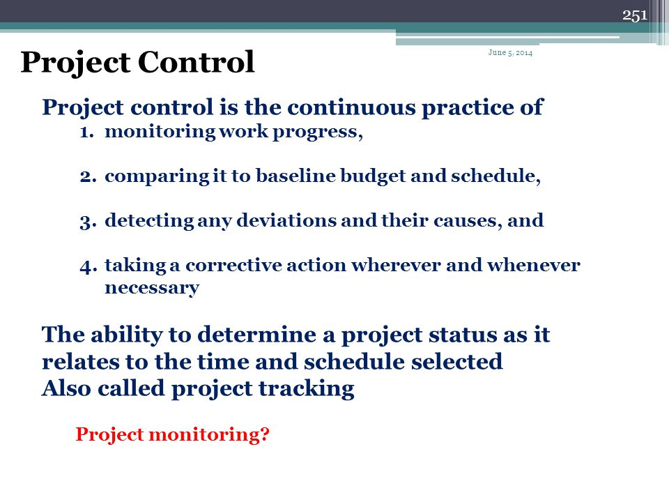 Project Control Project control is the continuous practice of