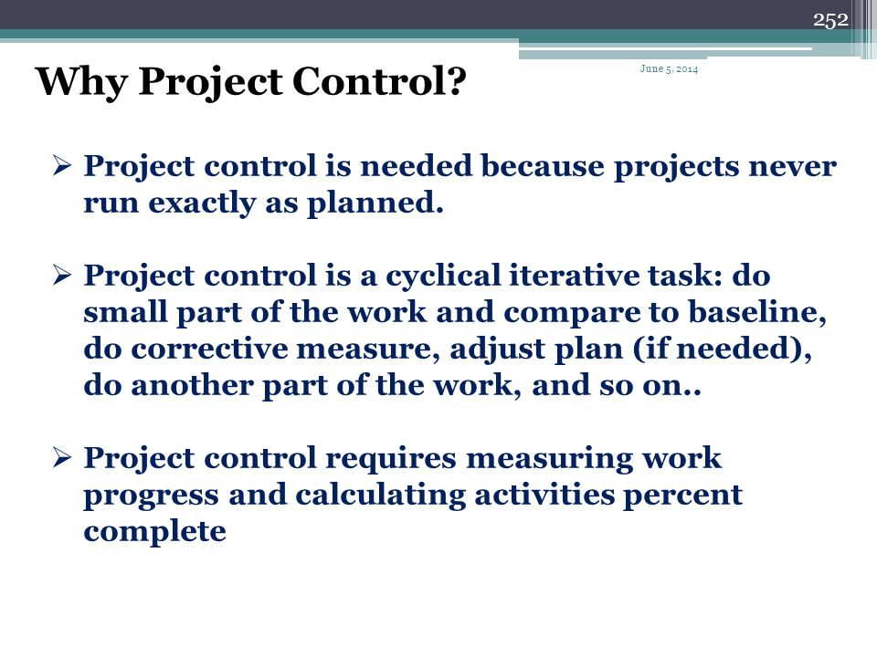 Why Project Control April 1, 2017. Project control is needed because projects never run exactly as planned.
