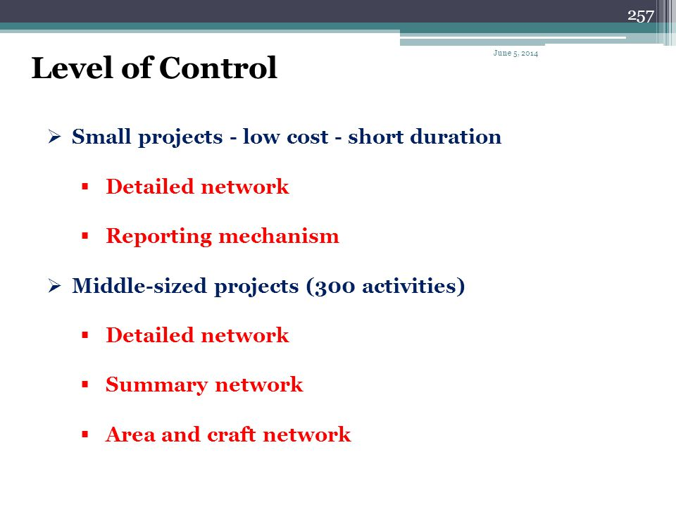 Level of Control Small projects - low cost - short duration
