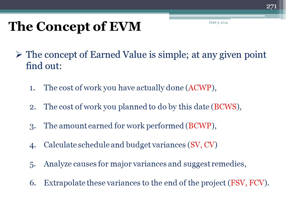 The Concept of EVM April 1, 2017. The concept of Earned Value is simple; at any given point find out: