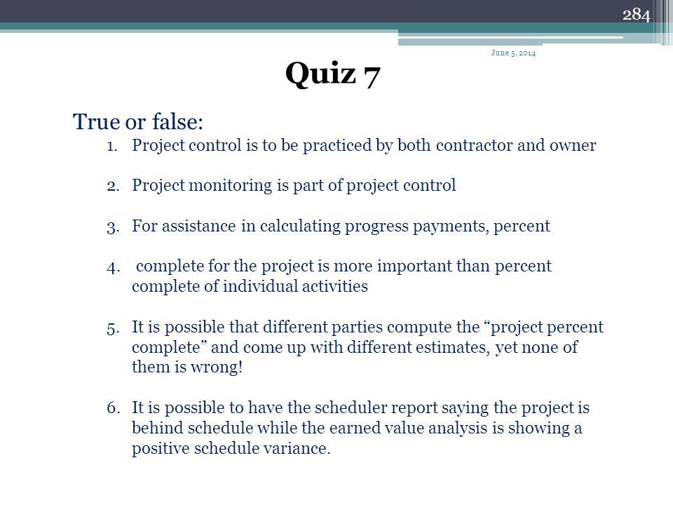 April 1, 2017 Quiz 7. True or false: Project control is to be practiced by both contractor and owner.