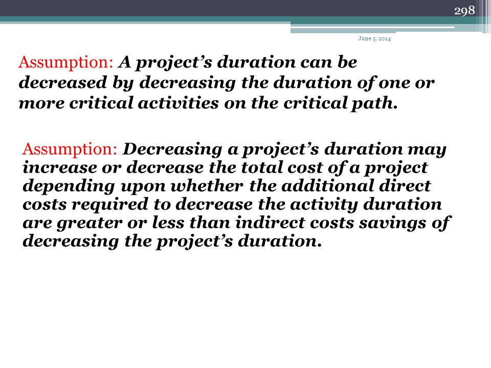 April 1, 2017 Assumption: A project's duration can be decreased by decreasing the duration of one or more critical activities on the critical path.