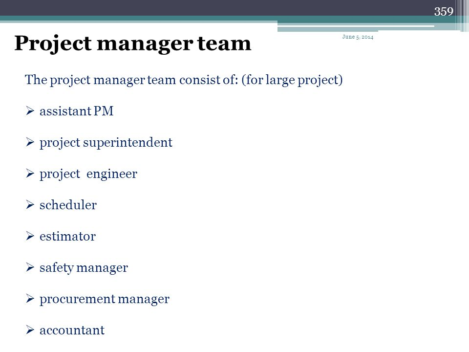 Project manager team April 1, 2017. The project manager team consist of: (for large project) assistant PM.