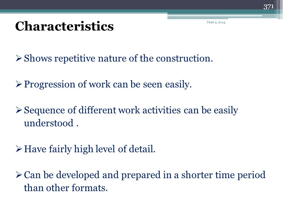 Characteristics Shows repetitive nature of the construction.