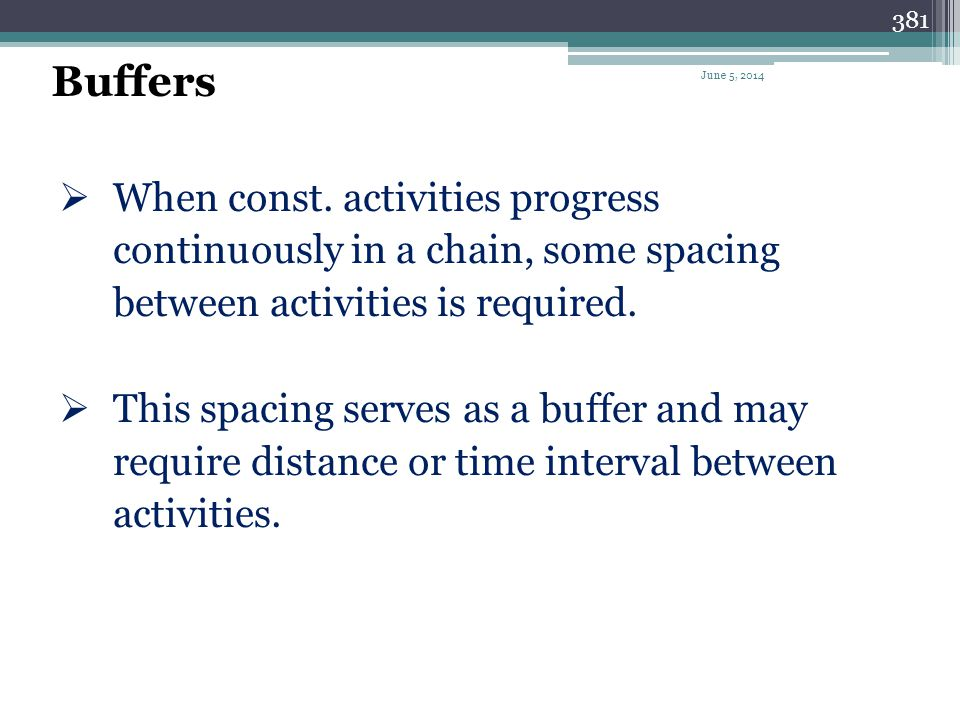 Buffers April 1, 2017. When const. activities progress continuously in a chain, some spacing between activities is required.