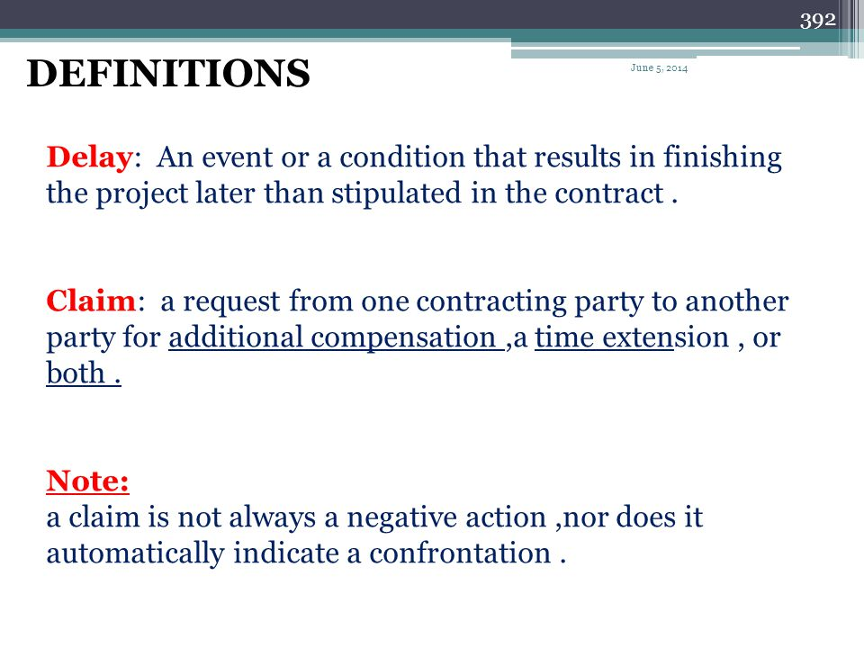 DEFINITIONS April 1, 2017. Delay: An event or a condition that results in finishing the project later than stipulated in the contract .