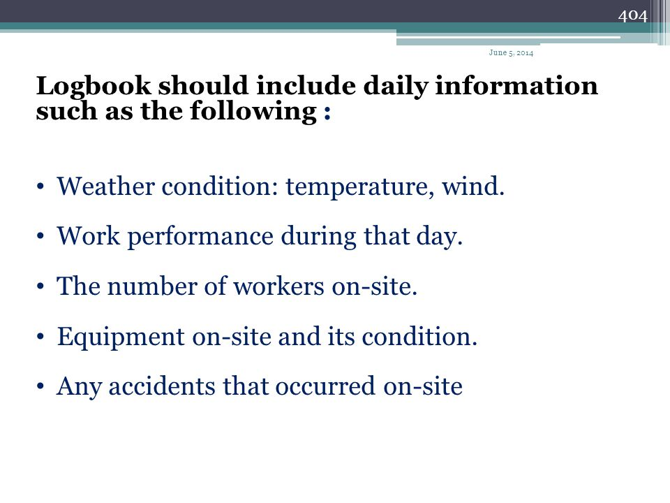 Logbook should include daily information such as the following :