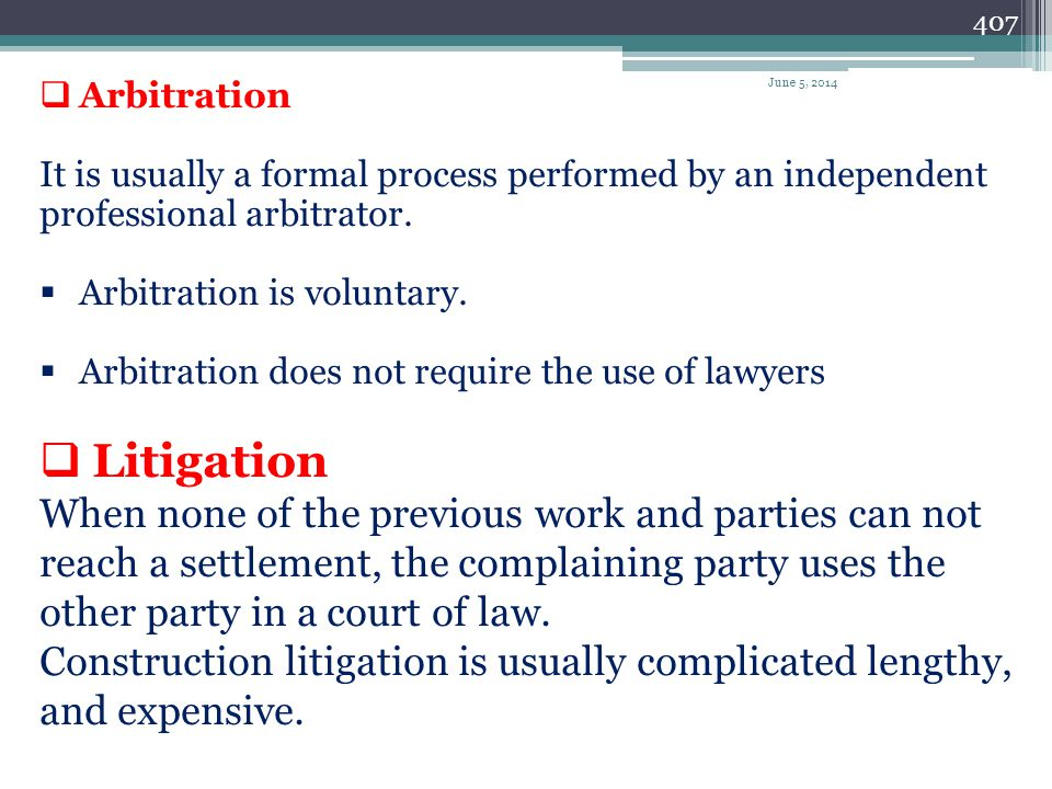 Arbitration It is usually a formal process performed by an independent professional arbitrator. Arbitration is voluntary.