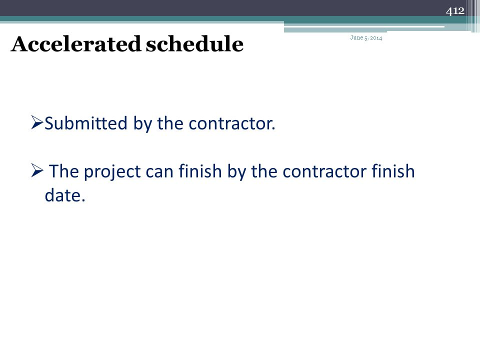 Accelerated schedule Submitted by the contractor.