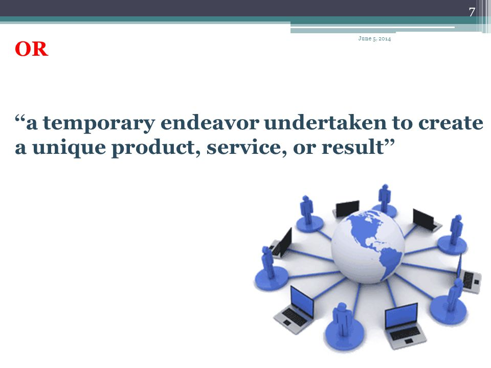 OR ''a temporary endeavor undertaken to create a unique product, service, or result'' April 1, 2017