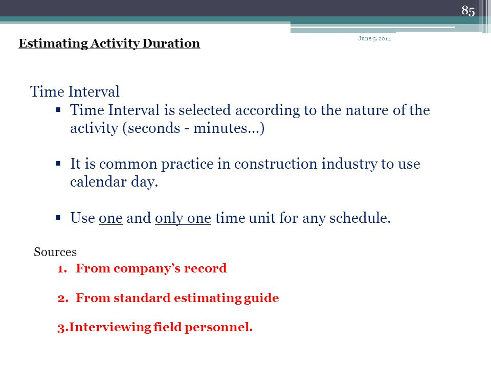 It is common practice in construction industry to use calendar day.