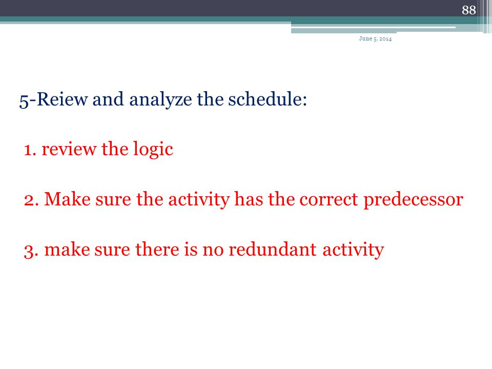 5-Reiew and analyze the schedule: 1. review the logic