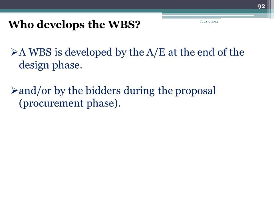 A WBS is developed by the A/E at the end of the design phase.