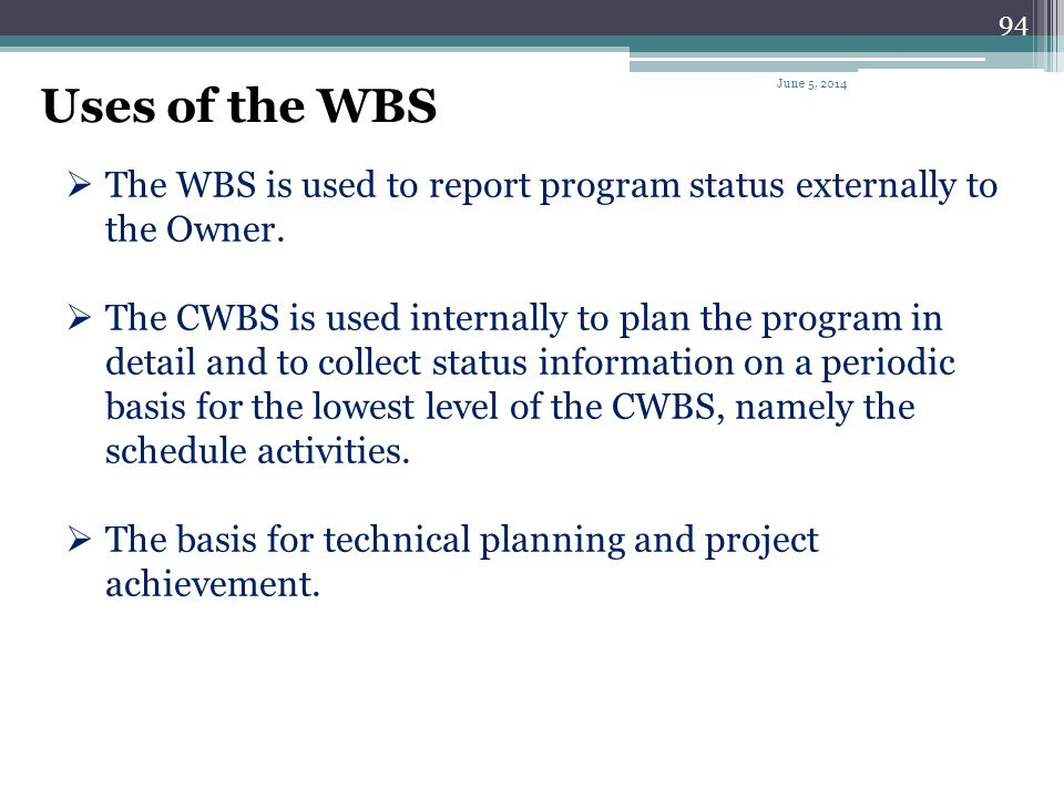 Uses of the WBS April 1, 2017. The WBS is used to report program status externally to the Owner.
