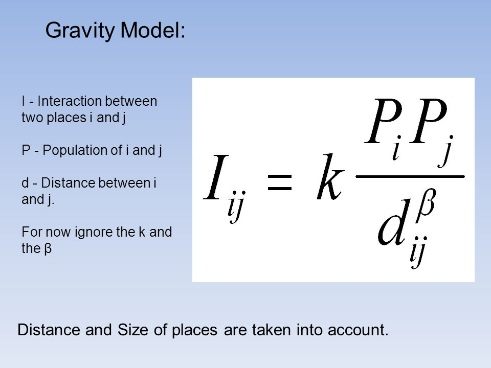 Gravity Model: Distance and Size of places are taken into account.