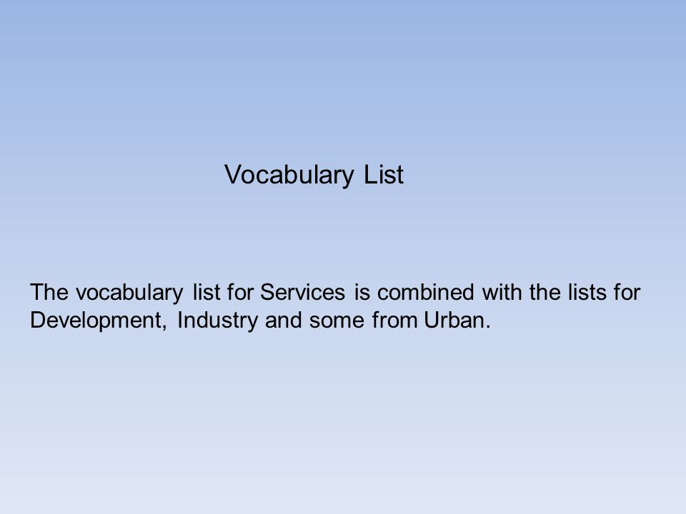 Vocabulary List The vocabulary list for Services is combined with the lists for Development, Industry and some from Urban.
