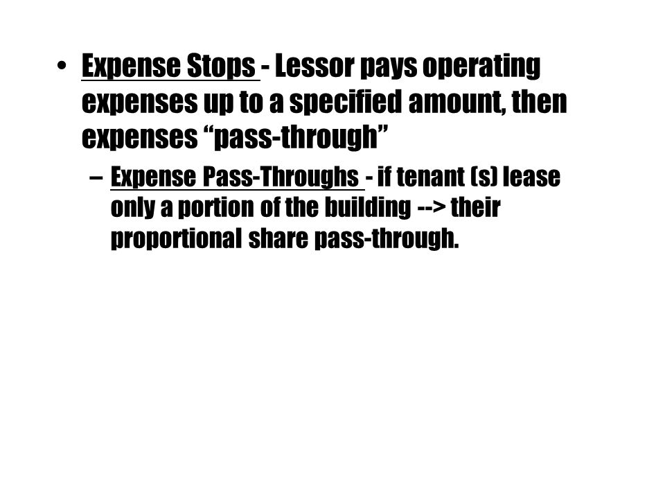 Expense Stops - Lessor pays operating expenses up to a specified amount, then expenses pass-through