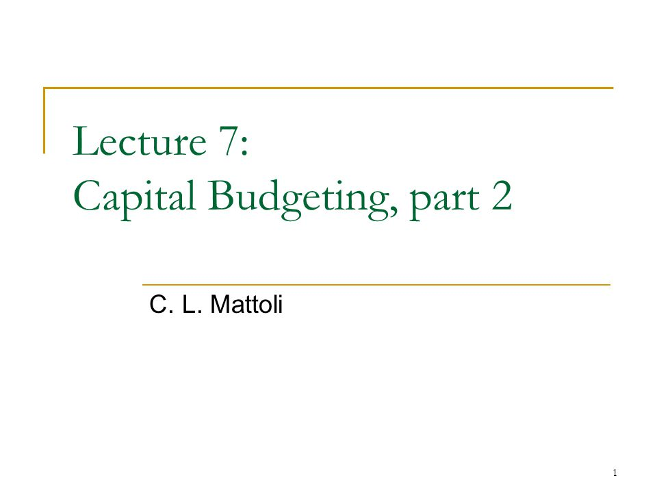 Lecture 7: Capital Budgeting, part 2