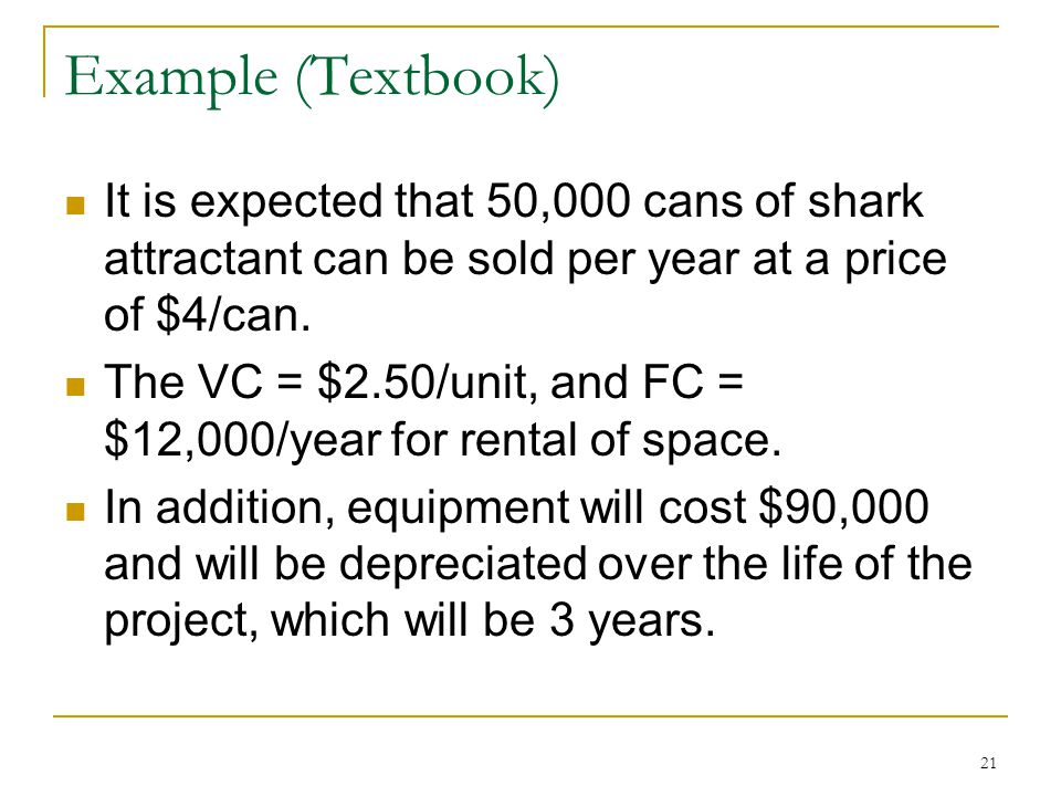 Example (Textbook) It is expected that 50,000 cans of shark attractant can be sold per year at a price of $4/can.