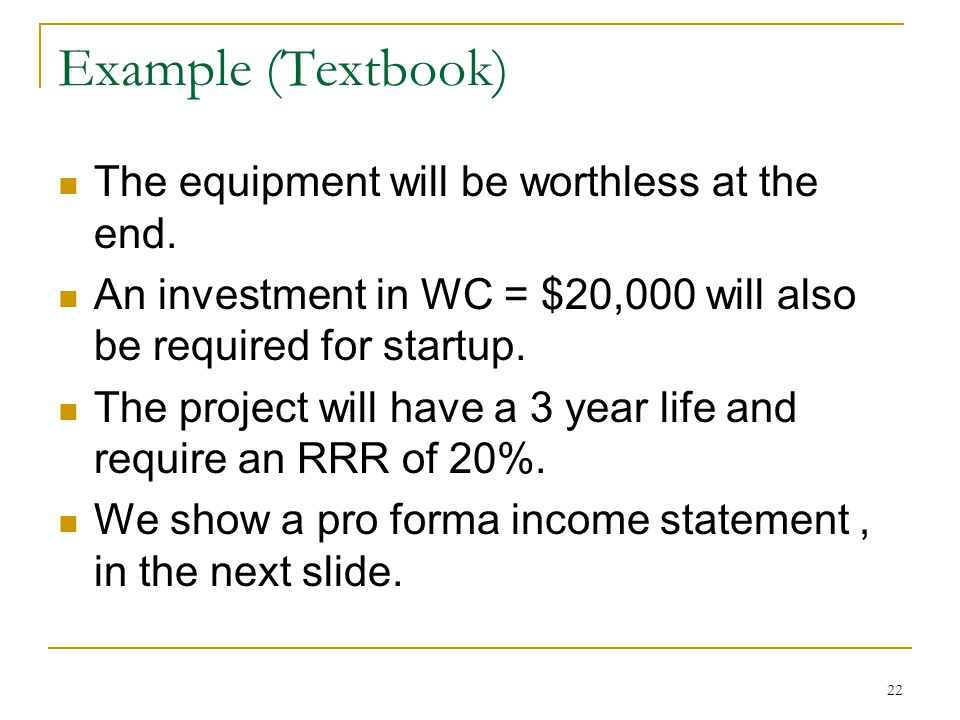 Example (Textbook) The equipment will be worthless at the end.