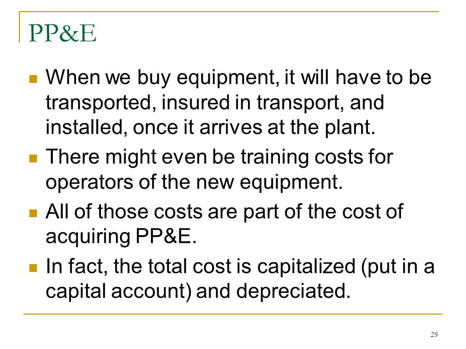 PP&E When we buy equipment, it will have to be transported, insured in transport, and installed, once it arrives at the plant.