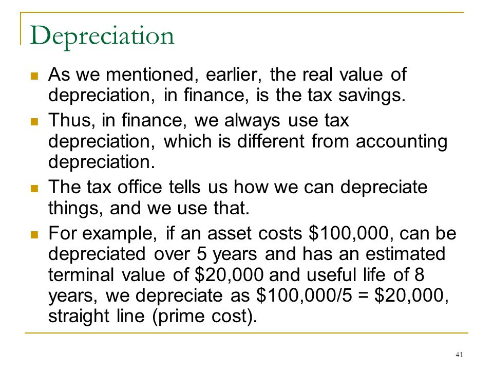 Depreciation As we mentioned, earlier, the real value of depreciation, in finance, is the tax savings.