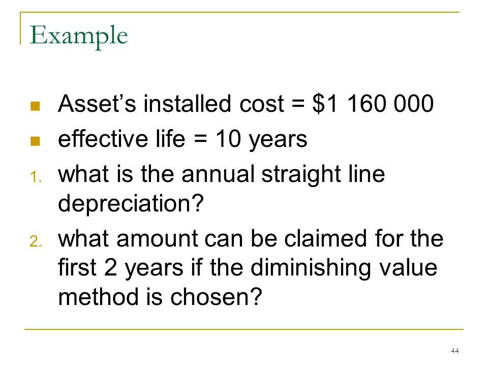 Example Asset's installed cost = $1 160 000 effective life = 10 years