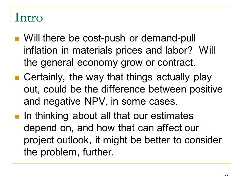 Intro Will there be cost-push or demand-pull inflation in materials prices and labor Will the general economy grow or contract.