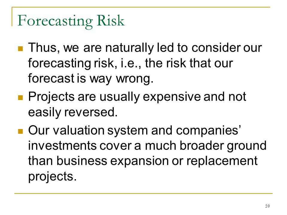 Forecasting Risk Thus, we are naturally led to consider our forecasting risk, i.e., the risk that our forecast is way wrong.