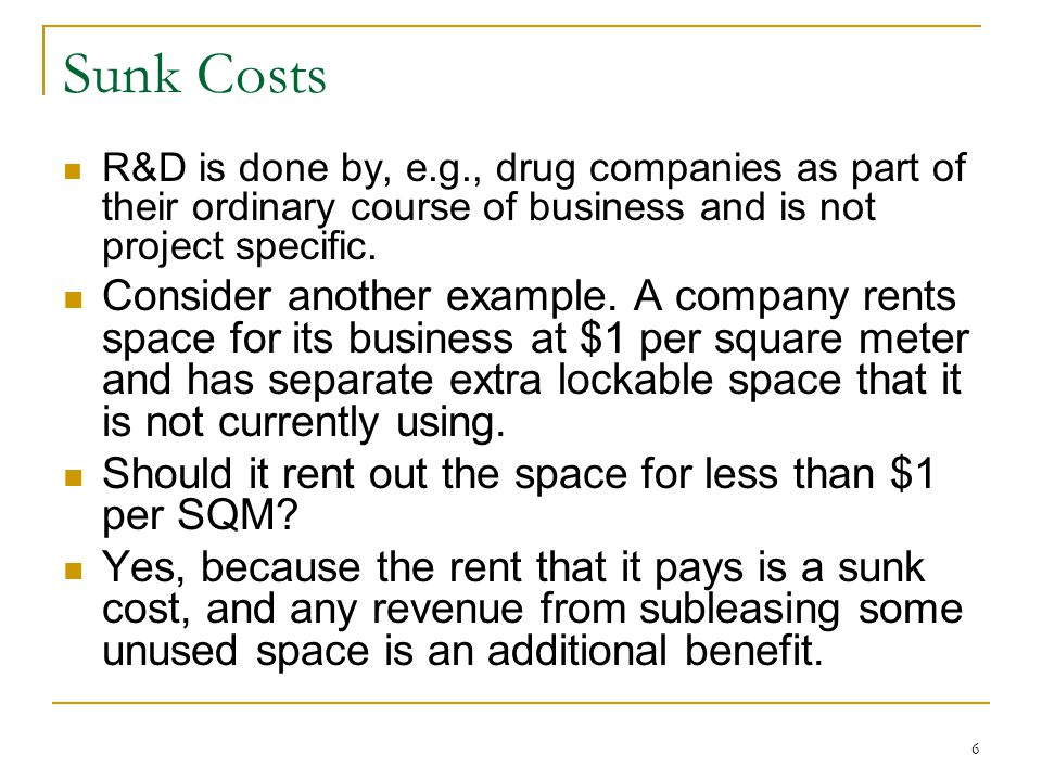 Sunk Costs R&D is done by, e.g., drug companies as part of their ordinary course of business and is not project specific.