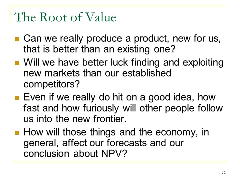 The Root of Value Can we really produce a product, new for us, that is better than an existing one