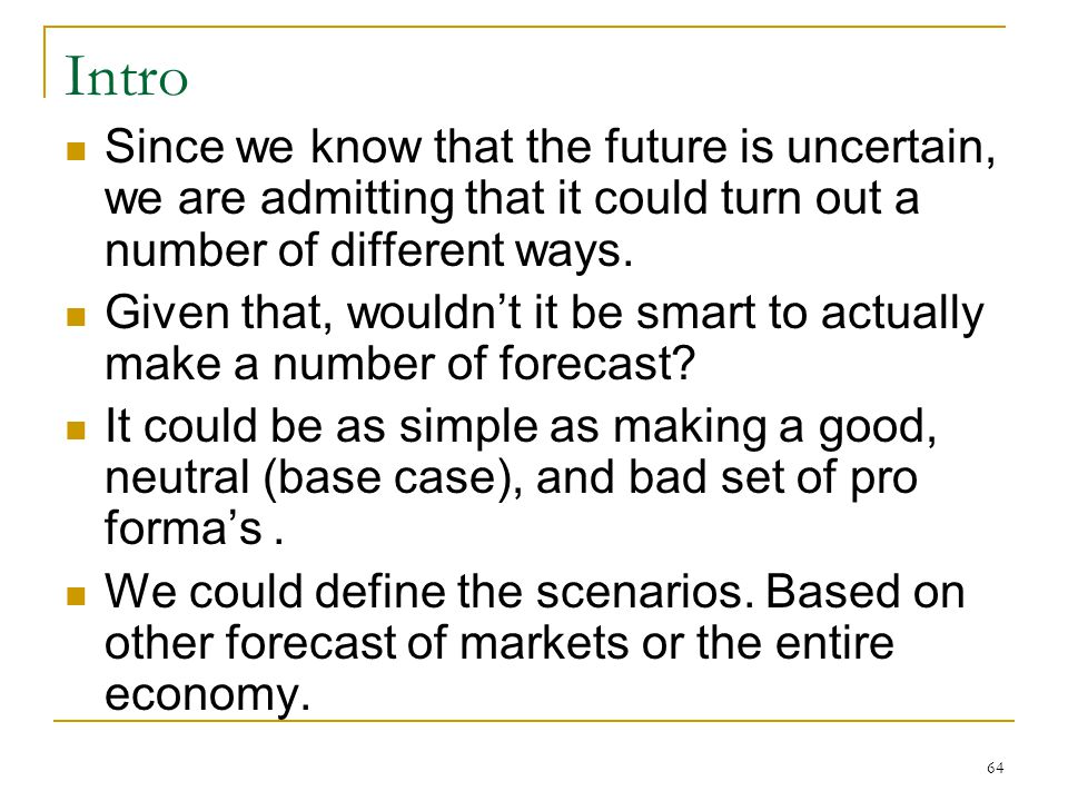 Intro Since we know that the future is uncertain, we are admitting that it could turn out a number of different ways.